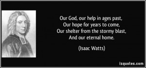 Our God, our help in ages past, Our hope for years to come, Our ...