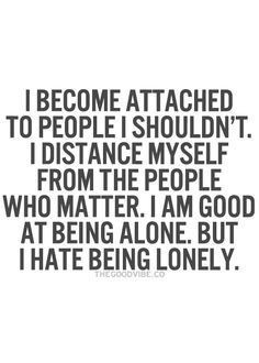 ... people who matter, I am good at being alone, but I hate being lonely