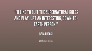 like to quit the supernatural roles and play just an interesting ...