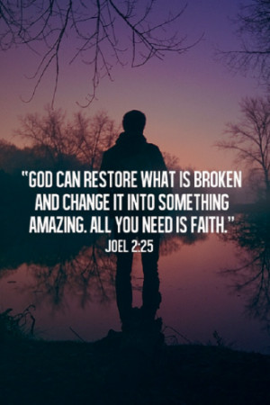 """... It Into Something Amazing. All You Need Is Faith """" ~ Religion Quote"""