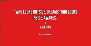 "Who looks outside, dreams; who looks inside, awakes."""