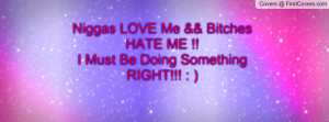 Niggas LOVE Me && Bitches HATE ME !! I Must Be Doing Something RIGHT ...
