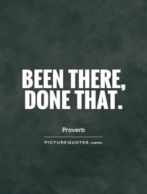 Been there, done that. Picture Quote #1