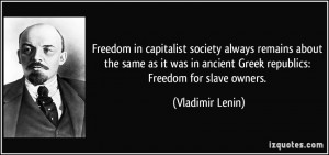 Freedom in capitalist society always remains about the same as it was ...