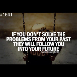 If you don't solve the problems from your past, they will follow you ...
