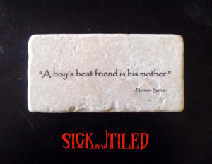 Psycho A Boy's Best Friend Is His Mother Quote Wall Tumble Marble Tile ...