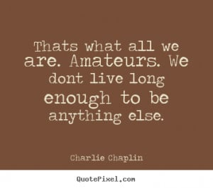 charlie chaplin more life quotes friendship quotes love quotes