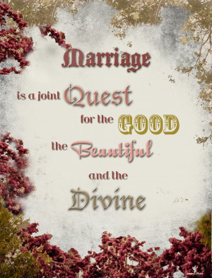 Christian Marriage Quotes Marriage Is A Joint Quest For The Good