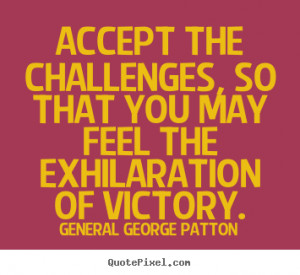 Quotes About Challenges In Love accept the challenges, so
