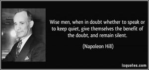 Wise men, when in doubt whether to speak or to keep quiet, give ...