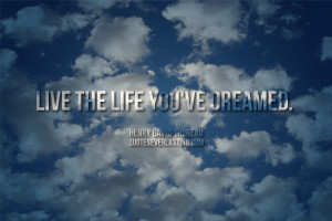 Live the life you've dreamed. Henry David Thoreau quote