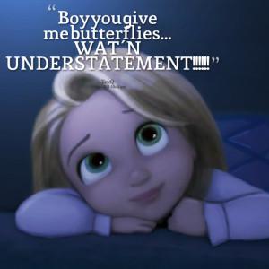 Quotes Picture: boy you give me beeeeeeperflies wat 'n understatement ...