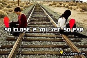 So Close 2 You..yet So Far