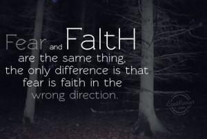 Faith Quote: Fear and faith are the same thing,... Faith-(6)