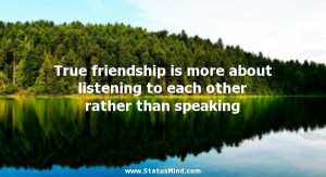 ... friendship is more about listening to each other rather than speaking