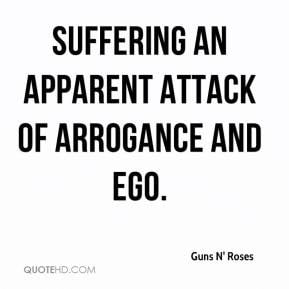 suffering an apparent attack of arrogance and ego.