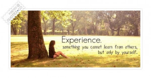 Experience Something You Cannot Learn From Others But Only By Yourself ...