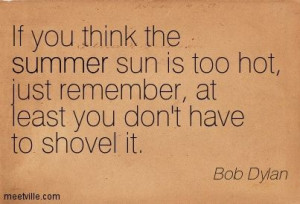 bob+dylan+quotes | Bob Dylan : If you think the summer sun is too hot ...