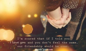 Being In Love With Your Best Friend Quotes about Fear