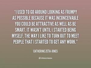 quote-Catherine-Zeta-Jones-i-used-to-go-around-looking-as-37750.png