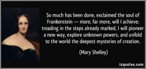 So much has been done, exclaimed the soul of Frankenstein — more ...