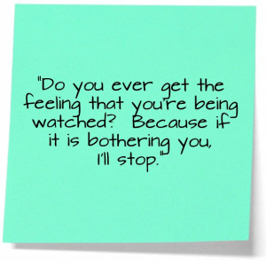 Being Watched - Funny Quote Picture
