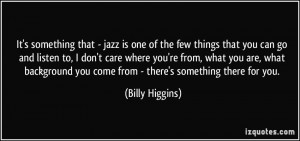 More Billy Higgins Quotes