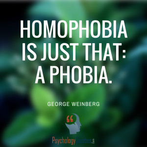 Homophobia is just that: a phobia. George Weinberg