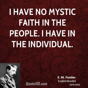 have no mystic faith in the people. I have in the individual.