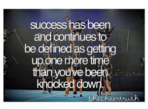 Success Has Been And Continues To Be Defined As Getting Up One More ...