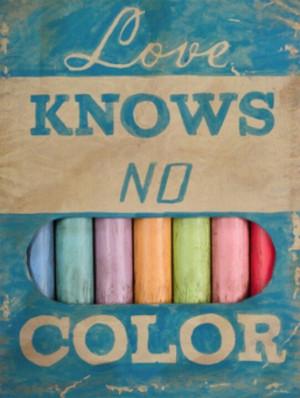 Love Knows No Color Quotes Love knows no color. via great wall china ...