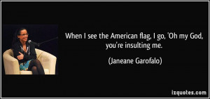 When I see the American flag, I go, 'Oh my God, you're insulting me ...