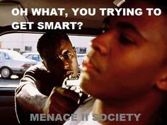 Movie quotes - One of my favorite movies, MENACE II SOCIETY.