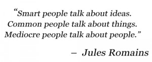 ... . Common people talk about things. Mediocre people talk about people