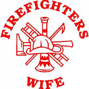 Vinyls Crafts, Ali Fireman, Fireman Wife Quotes, Firefighters Wife ...