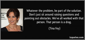 Whatever the problem, be part of the solution. Don't just sit around ...