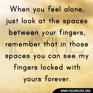 When you feel alone, just look at the spaces between your fingers ...