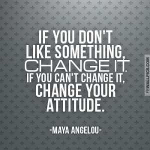 Maya Angelou Change It Quote Picture