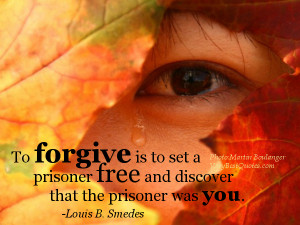 Forgiveness Quotes - To forgive is to set a prisoner free and discover ...