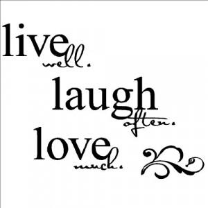 Laugh often Love much 20