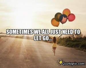 Just Let It Go Quotes All just need to let go.