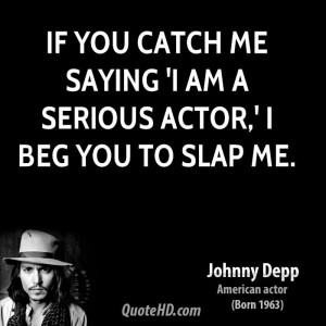 johnny-depp-johnny-depp-if-you-catch-me-saying-i-am-a-serious-actor-i ...