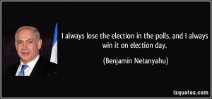 always lose the election in the polls, and I always win it on election ...