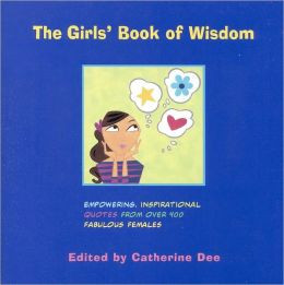 The Girls' Book of Wisdom: Empowering, Inspirational Quotes from over ...