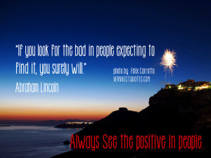 Lincoln quotes - If you look for the bad in people expecting to find ...