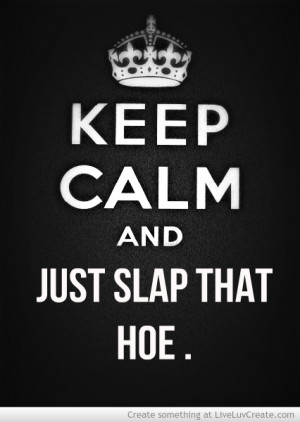 Keep Calm Slap A Hoe