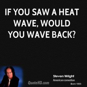 steven-wright-steven-wright-if-you-saw-a-heat-wave-would-you-wave.jpg