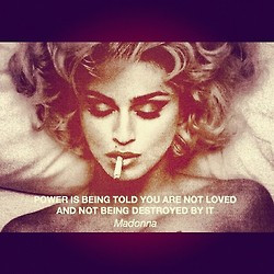 Power is being told you're not loved and not being destroyed by it ...