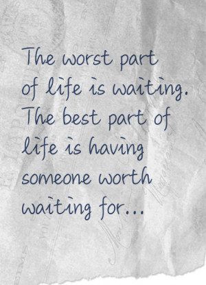 Quotes about waiting – The worst part of life is waiting; the best ...