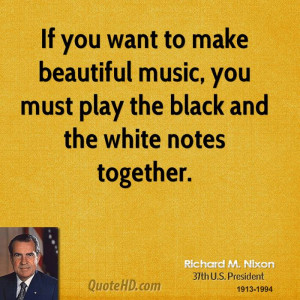 If you want to make beautiful music, you must play the black and the ...
